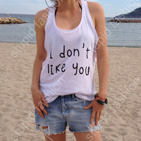 I dont Like you White Tank top for women funny tank top fashion gifts tanks