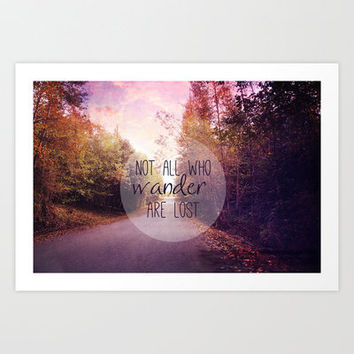 not all who wander are lost Art Print by Sylvia Cook Photography