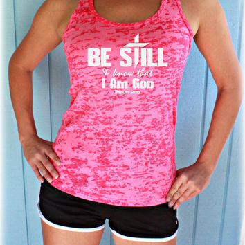 Christian Workout Clothing. Be Still Know That I Am God Womens Athletic Tank Top. Bible Verse Burnout Tank Top. Christian Clothing.