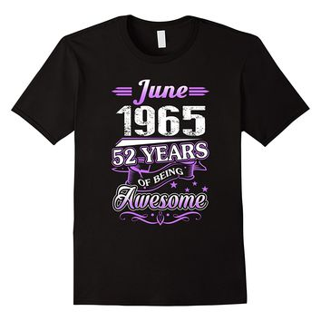 June 1965 52 Years Of Being Awesome Shirt,