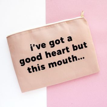 I've Got A Good Heart But This Mouth - Makeup Bag, Pouch/Wristlet