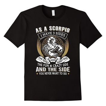 As A Scorpio I Have 3 Sides Funny Scorpio T-Shirt