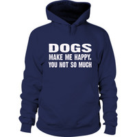 Dogs Make me happy, you not so much tshirt - Hoodie
