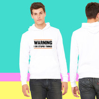 Warning. I do stupid things_ sweatshirt hoodiee