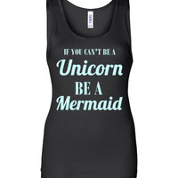 If you Can't Be a Unicorn be a Mermaid Tank Top