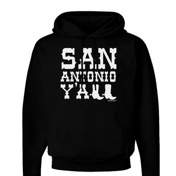 San Antonio Y'all - Boots - Texas Pride Dark Hoodie Sweatshirt by TooLoud