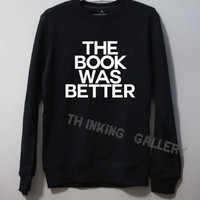 The Book Was Better Shirt Sweatshirt Sweater Unisex - Size S M L