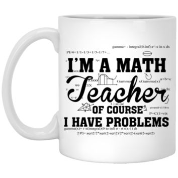 I'm A Math Teacher 11 oz Mug