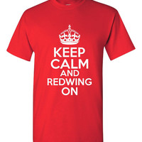 Keep Calm And REDWING ON Detroit Hockey Fans Printed Redwing T Shirt Ladies Mens