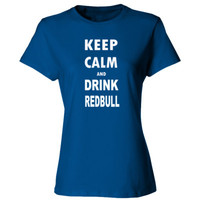 Keep Calm And Drink Redbull - Ladies' Cotton T-Shirt