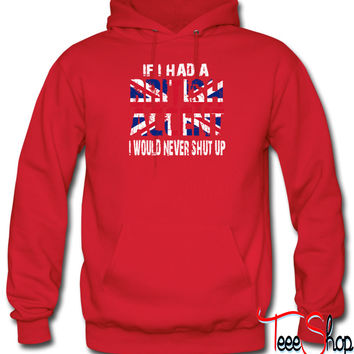 IF I HAD A BRITISH ACCENT I WOULD NEVER SHUT UP hoodie