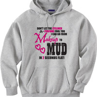 Country girl shirt.  From makeup to mud.  Gray hoodie sweatshirt.