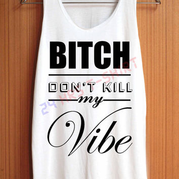 Bitch Don't Kill My Vibe Shirt Kendrick Lamar Shirts Lady GAGA Shirt Top Tank Top Tee Tunic Singlet Women - Size S M L