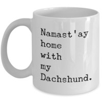 Namast'ay Home with my Dachshund Mug 11 oz. Ceramic Coffee Cup