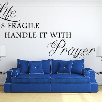 Life Is Fragile Handle It With Prayer Vinyl Wall Decal