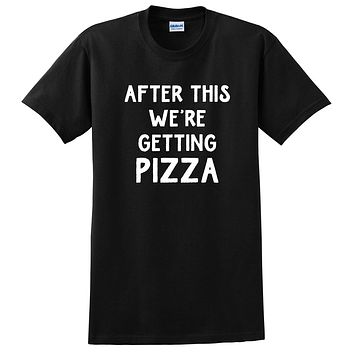 After this we're getting pizza, funny pizza lover gift, food lover, birthday graphic T Shirt