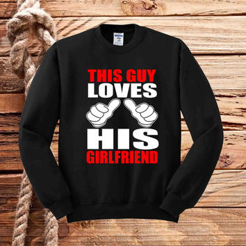 This Guy Loves His Girlfriend sweater unisex adults