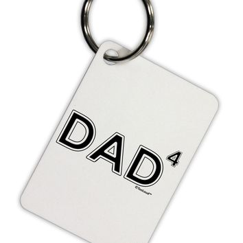 Dad to the Fourth Power - Dad of Four Aluminum Keyring Tag