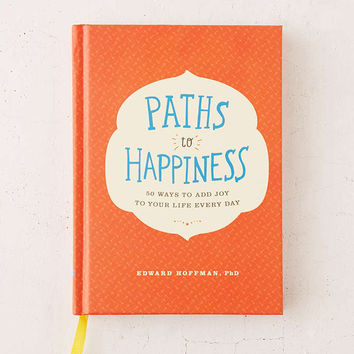 Paths To Happiness: 50 Ways To Add Joy To Your Life Every Day By Edward Hoffman - Urban Outfitters