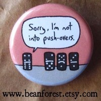 i'm not into push-overs - pinback button badge