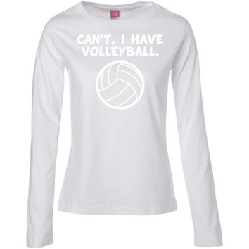 Can't. I Have Volleyball. Funny Sports T-Shirt -01  Ladies' Long Sleeve Cotton TShirt