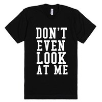 Don't Even Look At Me-Unisex Black T-Shirt