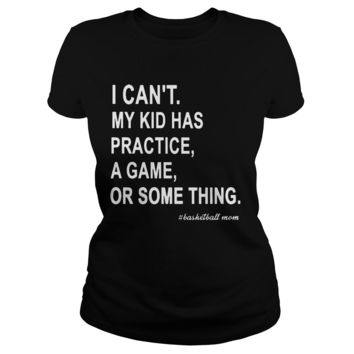 I can't my kid has practice a game or something basketball mom shirt Premium Fitted Ladies Tee