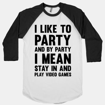 I Like To Party And By Party I Mean Stay In And Play Video Games