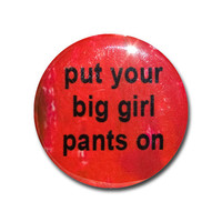 Put Your Big Girl Pants On Pinback Button OR Magnet - 1 inch, inspirational saying, word magnet, word pinback button, big girl pants, fridge