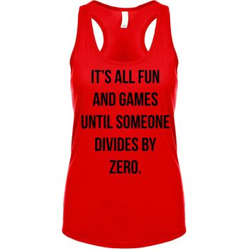 It's All Fun And Games Until Someone Divides By Zero  Women's Tank