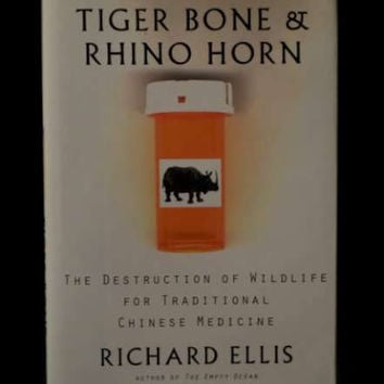 Tiger Bone & Rhino Horn: The destruction of Wildlife for Traditional Chinese Medicine by Richard Ellis
