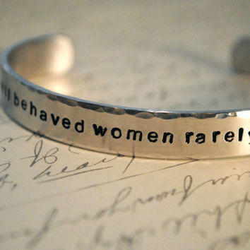 Well Behaved Women Rarely Make History Hand Stamped Bracelet- Personalized Bracelet