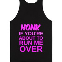 Honk If You're About To Run Me Over-Unisex Black Tank