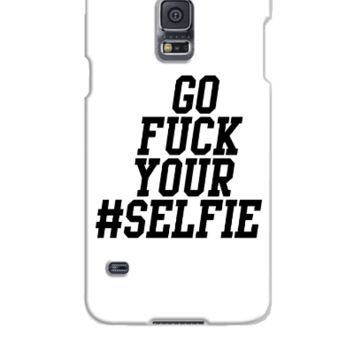 Go fuck your #selfie - Samsung Galaxy S5 Case