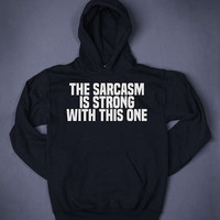 The Sarcasm Is Strong With This One Funny Slogan Sweatshirt Hoodie Sassy Sarcastic Party Alcohol Drinking Adult Humor Top