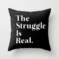 The Struggle Is Real Throw Pillow by Poppo Inc. | Society6
