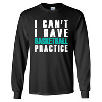 I CAN'T I HAVE BASKETBALL PRACTICE - Long Sleeve T-Shirt