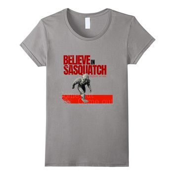 Believe in Sasquatch Bigfoot is real T Shirt