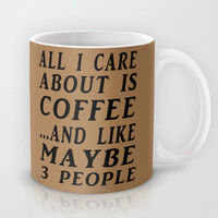 All I Care About is Coffee Mug