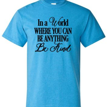 In A World Where You Can Be Anything Be Kind Short Sleeve Shirt