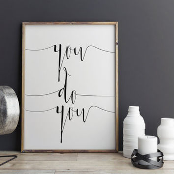 "Art Print Printable Wall Art Inspirational Quote ""You Do You"" Instant Download Typography Print Motivational Quote TYPOGRAPHY PRINT  ART"