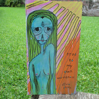 true to my own weirdness - sylvia plath quote art, nude female painting, sylvia plath painting, strange, weird, unique original outsider art