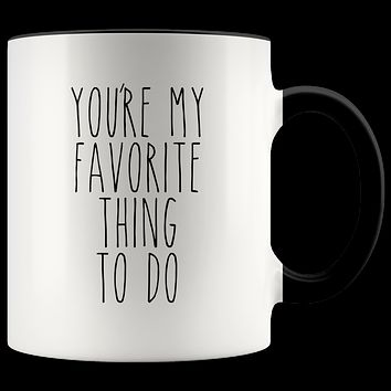 Valentines Day Gift for Him Valentine's Day Gifts for Her Boyfriend Mug Girlfriend Gift You're My Favorite Thing to Do Coffee Cup