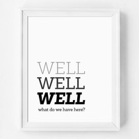 Well Well Well, Funny Print, Humorous Quote, Monochromatic, Black and White, Office Art, Wall Art, Home Decor, Typography Print, Wall Decor