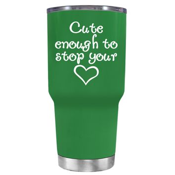 Cute Enough to Stop on Kelly Green 30 oz Tumbler Cup