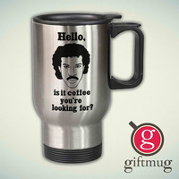 Lionel Richie, Hello, Is It Coffee You're Looking For 14oz Stainless Steel Travel Mug
