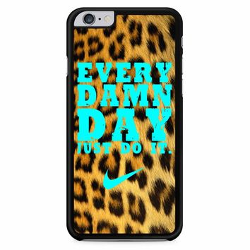 Every Damn Day Just Do It Nike Leopard iPhone 6 Plus / 6S Plus Case