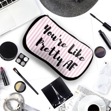 Funny MakeUp Bag | You're Like Pretty AF | Makeup Bag | Durable Neoprene | Cosmetic Bag | Quote Makeup Bag | Gift For Her