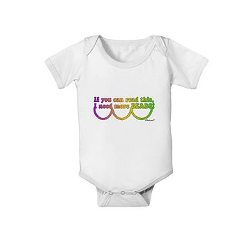 If You Can Read This I Need More Beads - Mardi Gras Baby Romper Bodysuit by TooLoud