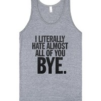 I Literally Hate Almost All Of You Bye-Unisex Athletic Grey Tank